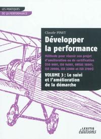 Développer la performance. Volume 3, Le suivi et l'amélioration de la démarche