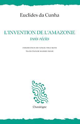 L'invention de l'Amazonie