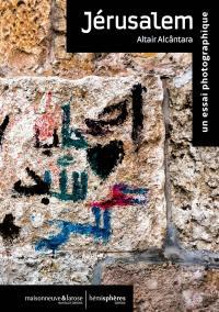 Jérusalem : un essai photographique