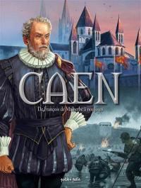 Caen. Volume 2, De François de Malherbe à nos jours