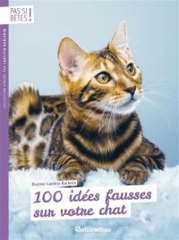 100 idées fausses sur votre chat