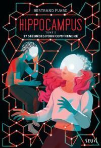 Hippocampus. Volume 2, 17 secondes pour comprendre