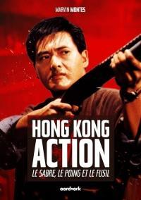 Hong Kong action : le sabre, le poing et le fusil
