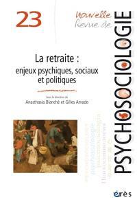 Nouvelle revue de psychosociologie. n° 23, La retraite