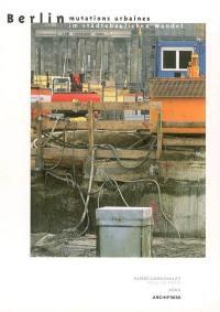 Berlin, mutations urbaines = Berlin im städtebaulichen Wandel : exposition, Paris, Musée Carnavalet-Histoire de Paris, 5 novembre 1997-18 janvier 1998