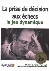 La prise de décision aux échecs. Volume 2, Le jeu dynamique