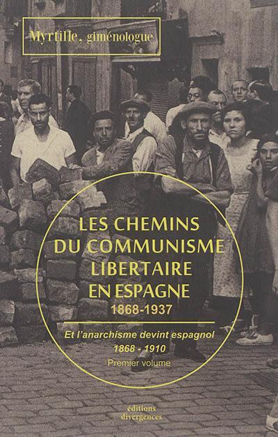 Les chemins du communisme libertaire en Espagne, Et l'anarchisme devint espagnol, Vol. 1