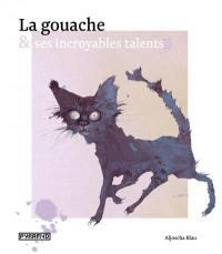 La gouache & ses incroyables talents