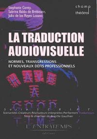 La traduction audiovisuelle : normes, transgressions et nouveaux défis professionnels