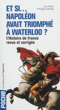Et si... Napoléon avait triomphé à Waterloo ?
