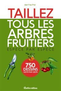 Taillez tous les arbres fruitiers espèce par espèce