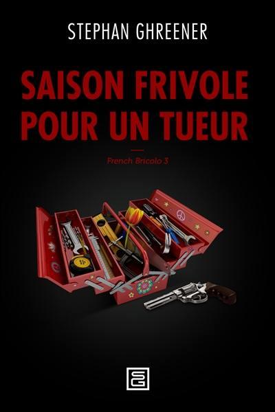 French bricolo. Volume 3, Saison frivole pour un tueur