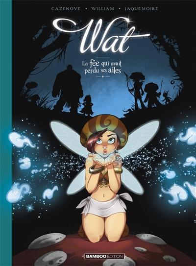 Wat. Vol. 1. La fée qui avait perdu ses ailes
