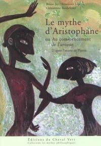 Le mythe d'Aristophane ou Au commencement de l'amour