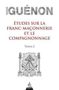 Etudes sur la franc-maçonnerie et le compagnonnage. Volume 2,