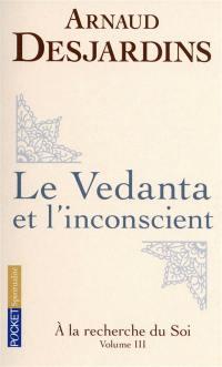A la recherche du soi. Volume 3, Le Vedanta et l'inconscient
