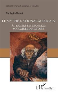 Le mythe national mexicain à travers les manuels scolaires d'histoire
