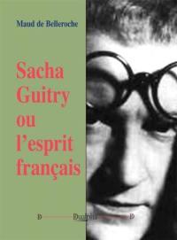 Sacha Guitry ou L'esprit français