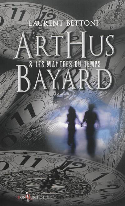 Arthus Bayard et les maîtres du temps