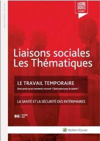 Liaisons sociales. Les thématiques, n° 86. Le travail temporaire : dans quels cas et comment y recourir ? Quel statut pour le salarié ?