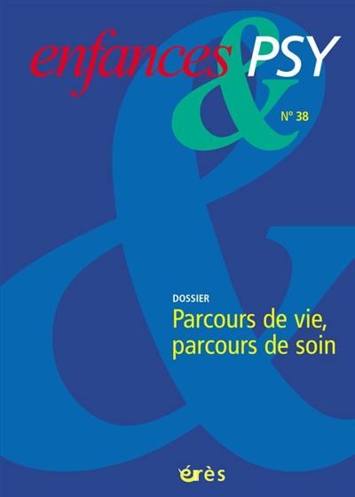 Enfances et psy. n° 38, Parcours de vie, parcours de soin