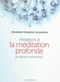 Initiation à la méditation profonde : en pleine conscience