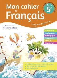 Mon cahier de français 5e, cycle 4 : langue et expression : programmes 2018 et 2019