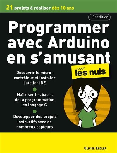 Programmer avec Arduino en s'amusant pour les nuls : 21 projets à réaliser dès 10 ans