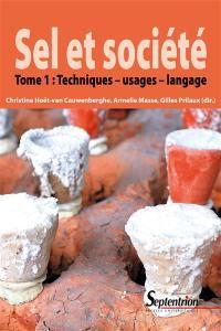 Sel et société. Volume 1, Techniques, usages, langage