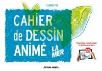 La mer : cahier de dessin animé