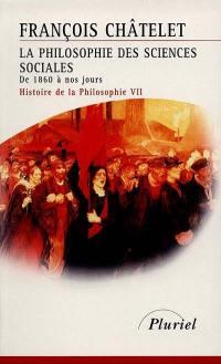 Histoire de la philosophie, idées, doctrines. Volume 7, La philosophie des sciences sociales