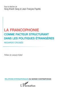 La francophonie comme facteur structurant dans les politiques étrangères