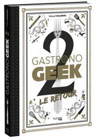 Gastronogeek. Volume 2, Le retour