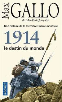 Une histoire de la Première Guerre mondiale. Volume 1, 1914, le destin du monde