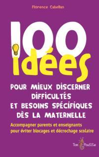 100 idées pour mieux discerner difficultés et besoins spécifiques dès la maternelle