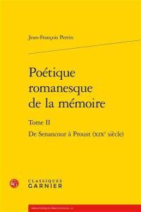 Poétique romanesque de la mémoire. Volume II, De Senancour à Proust (XIXe siècle)