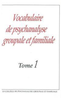 Vocabulaire de psychanalyse groupale et familiale. Volume 1,