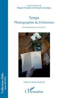 Ecrits parisiens 2017-2018. Volume 2, Temps, photographie & littérature