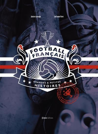 Football français : grandes & petites histoires