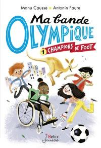 Ma bande olympique. Vol. 1. Champions de foot