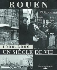 Rouen 1900-2000 : un siècle de vie