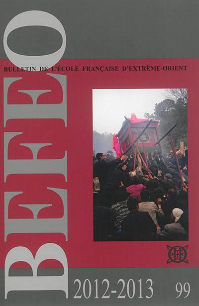Bulletin de l'Ecole française d'Extrême-Orient. n° 99, 2012-2013