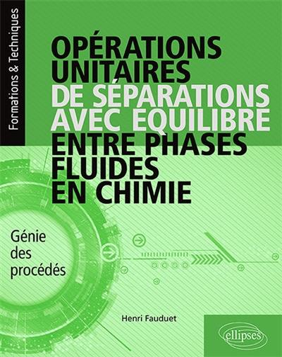 Opérations unitaires de séparations avec équilibre entre phases fluides en chimie