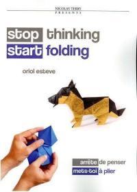 Stop thinking, start folding = Arrête de penser, mets-toi à plier