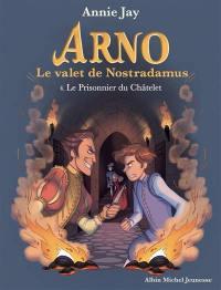 Arno, le valet de Nostradamus. Volume 4, Le prisonnier du Châtelet