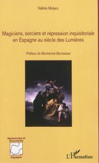 Magiciens, sorciers et répression inquisitoriale en Espagne au siècle des Lumières : 1700-1820