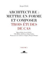 Architecture, mettre en forme et composer. Volume 1, Trois études de cas