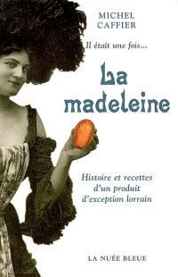 Il était une fois.... la madeleine
