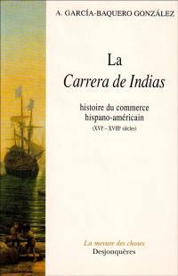 La carrera de Indias : histoire du commerce hispano-américain (XVIe-XVIIIe siècles)
