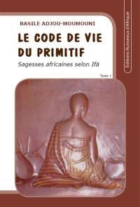 Le code de vie du primitif. Volume 1,